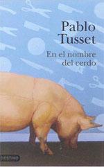 Portada de la novela En el nombre del cerdo, de Pablo Tusset