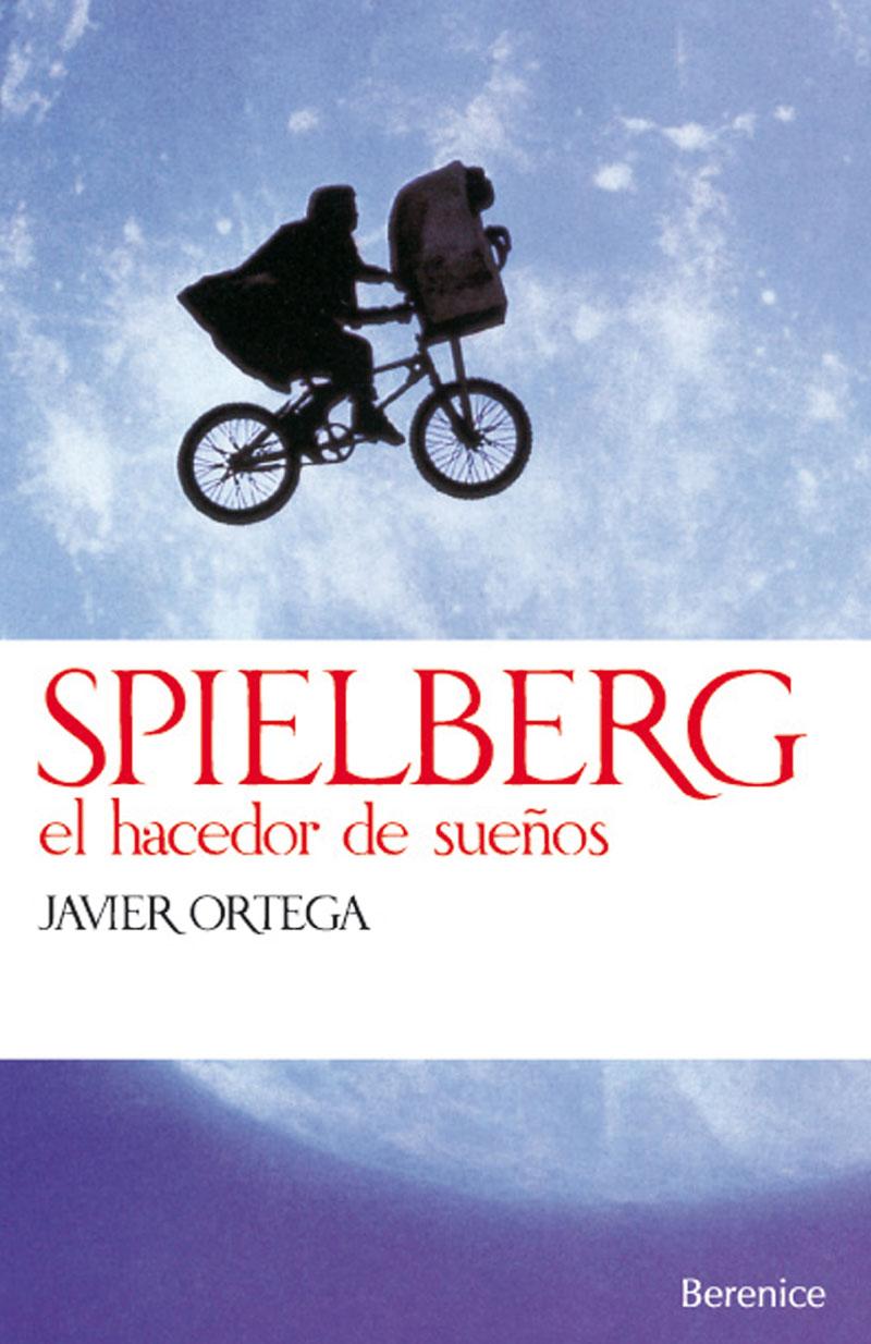 Portada del libro Spielberg. El hacedor de sueños, de Javier Ortega