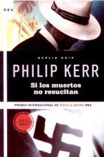 Portada de Si los muertos no resucitan, de Philip Kerr